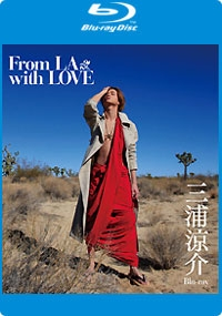 From LA with LOVE  三浦涼介 ~Blu-ray ~